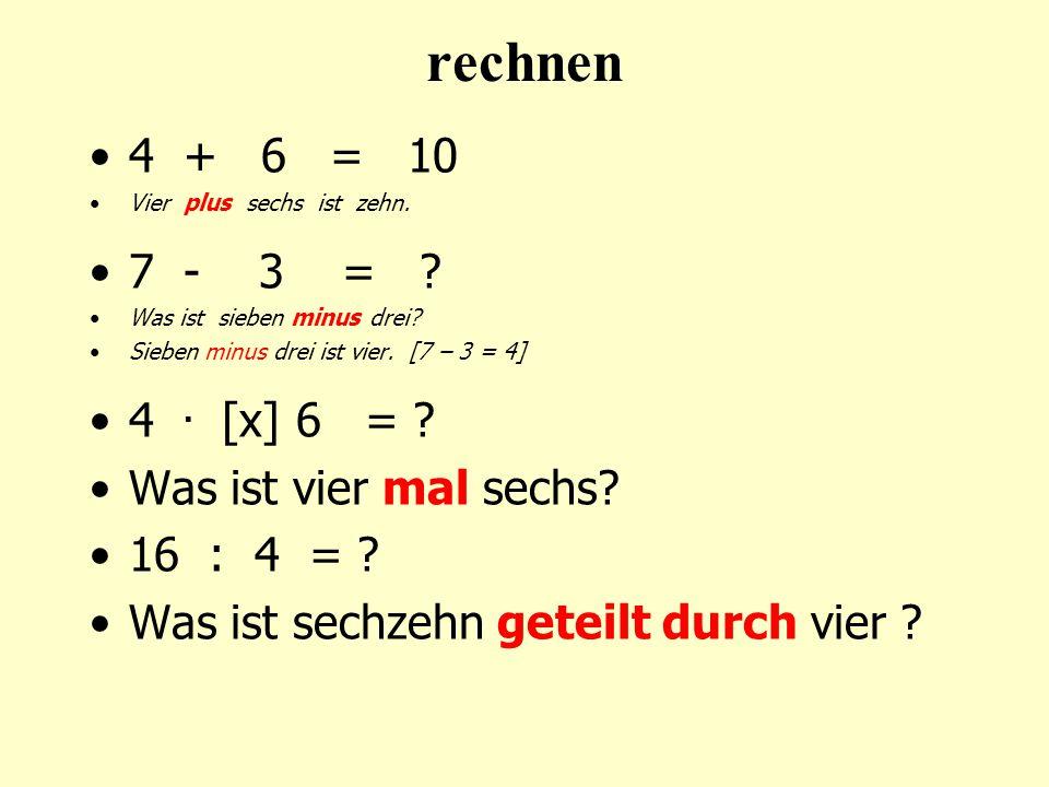 rechnen 4 + 6 = 10 7 - 3 = 4 . [x] 6 = Was ist vier mal sechs